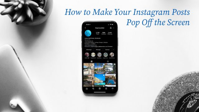 Social Media Marketing - How to Make Your Instagram Posts Pop Off the Screen