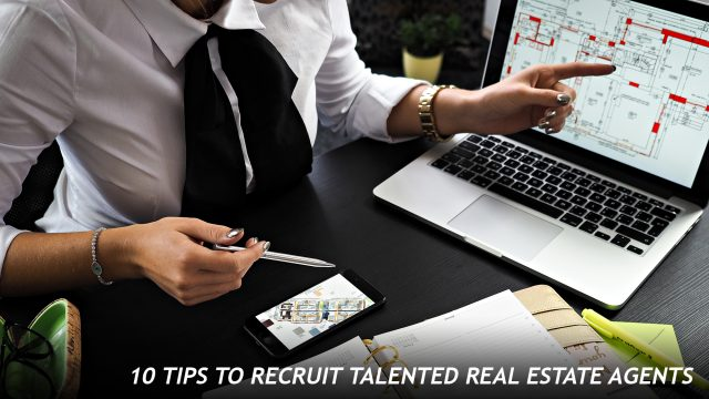 10 Tips To Recruit Talented Real Estate Agents