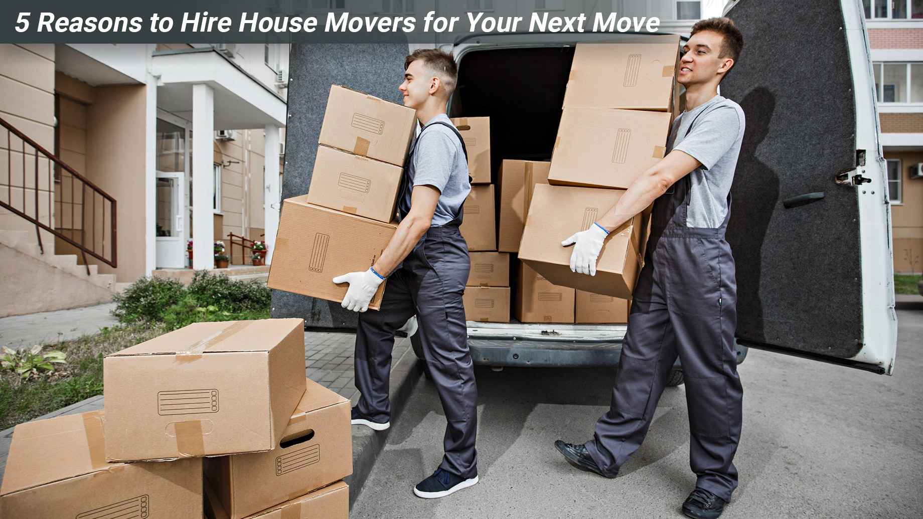 5 Reasons to Hire House Movers for Your Next Move