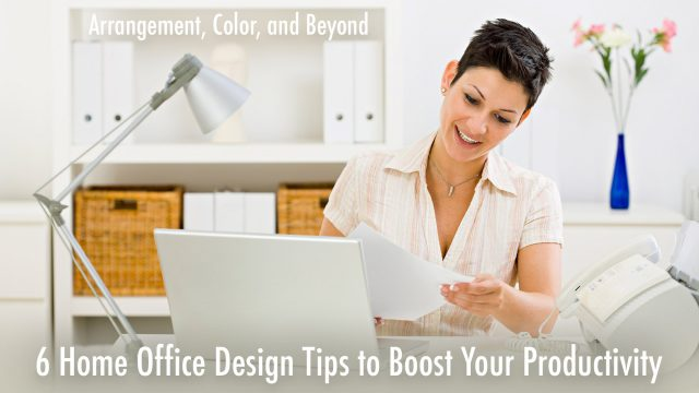 Arrangement, Color, and Beyond - 6 Home Office Design Tips to Boost Your Productivity