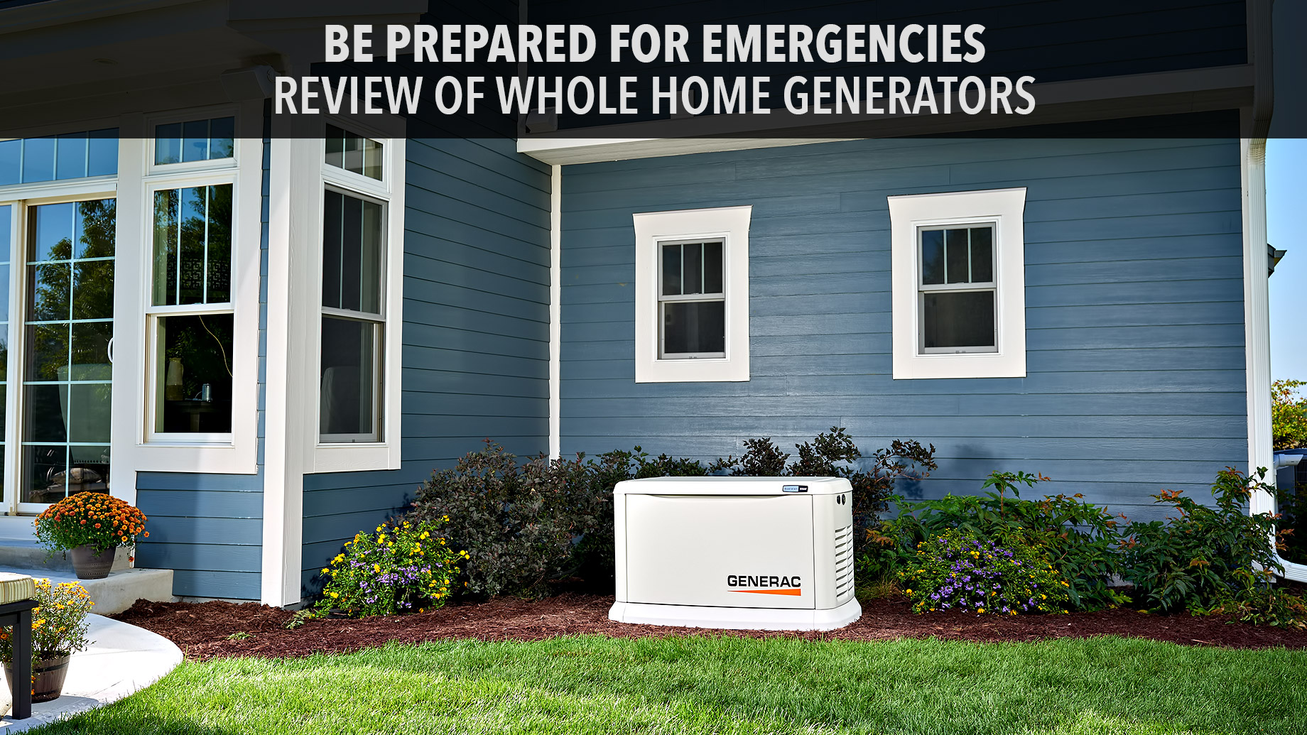 Be Prepared For Emergencies - Review of Whole Home Generators