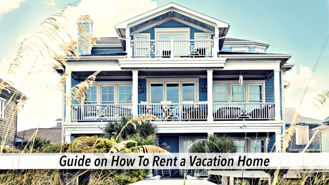 Guide on How to Rent a Vacation Home
