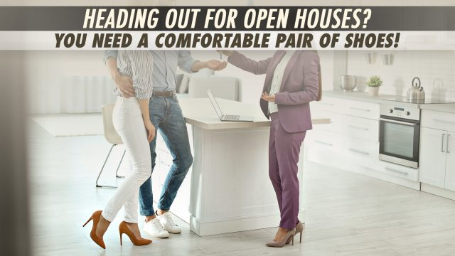 Heading Out For Open Houses? You Need a Comfortable Pair of Shoes!