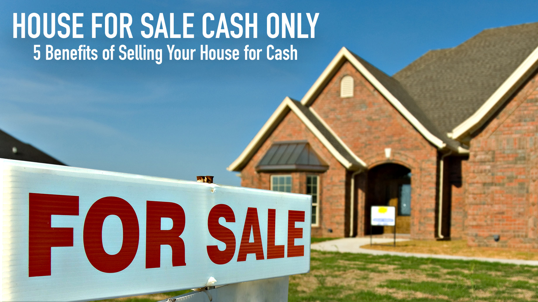 House for Sale Cash Only - 5 Benefits of Selling Your House for Cash
