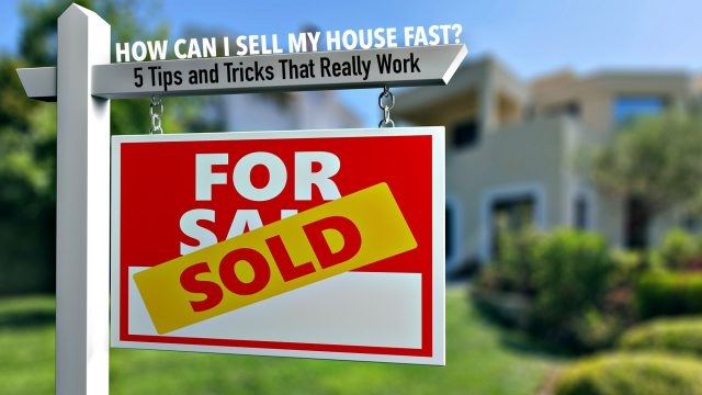 How Can I Sell My House Fast? 5 Tips and Tricks That Really Work