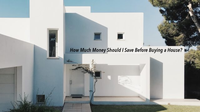 How Much Money Should I Save Before Buying a House?