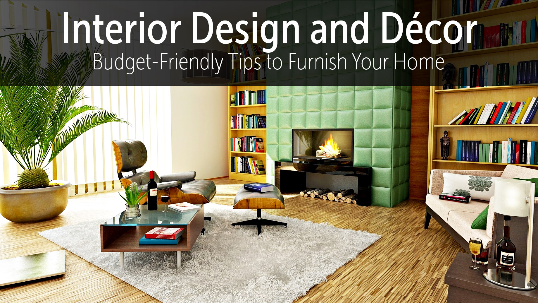 Interior Design and Décor - Budget-Friendly Tips to Furnish Your Home