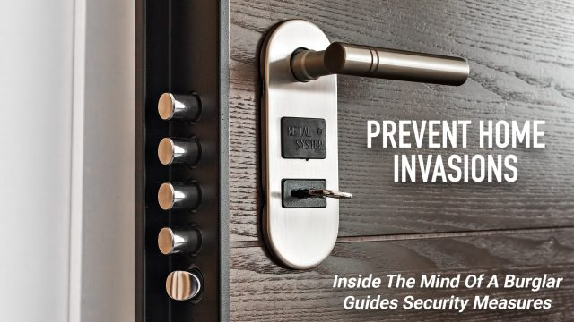 Prevent Home Invasions - Inside The Mind Of A Burglar Guides Security Measures