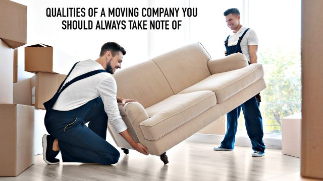 Qualities Of A Moving Company You Should Always Take Note Of