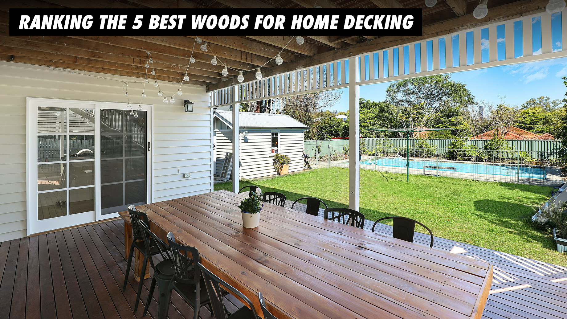 Ranking The 5 Best Woods for Home Decking