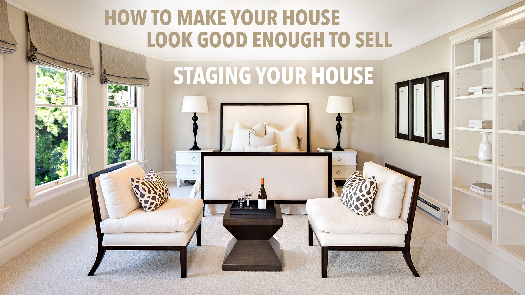 Staging Your House - How to Make Your House Look Good Enough to Sell