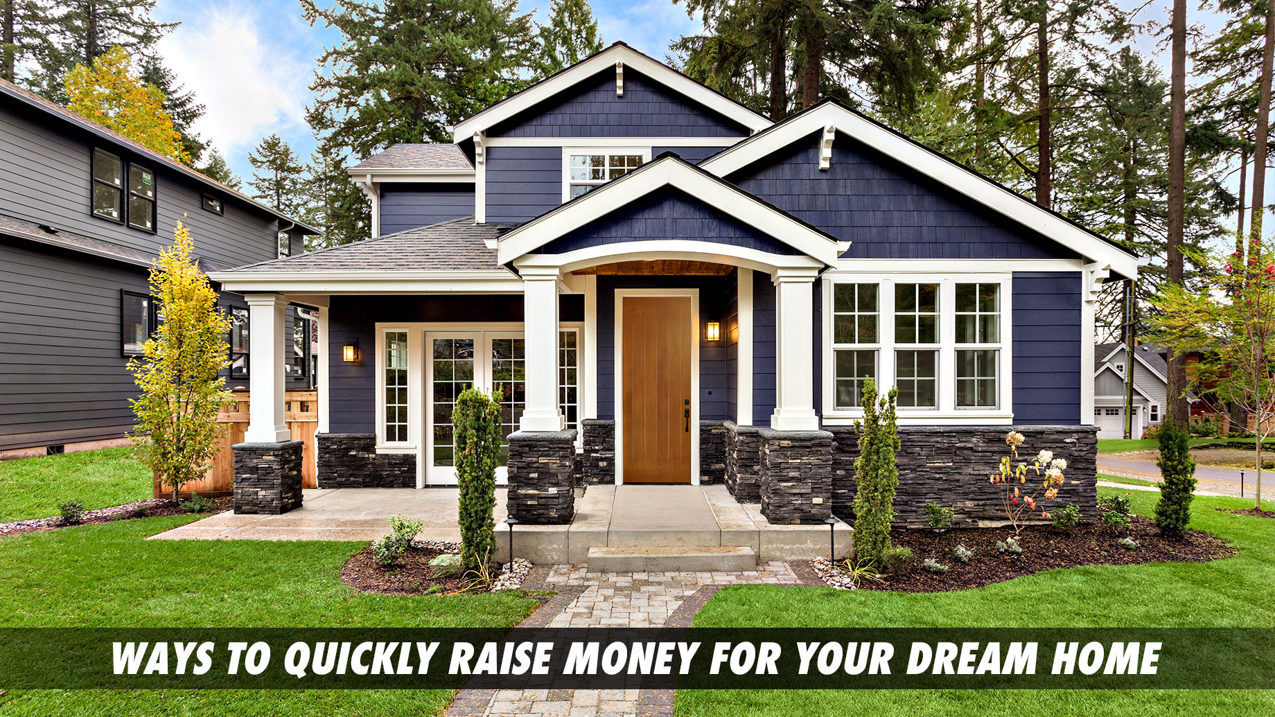 Ways To Quickly Raise Money For Your Dream Home