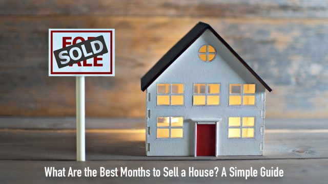 What Are the Best Months to Sell a House? A Simple Guide