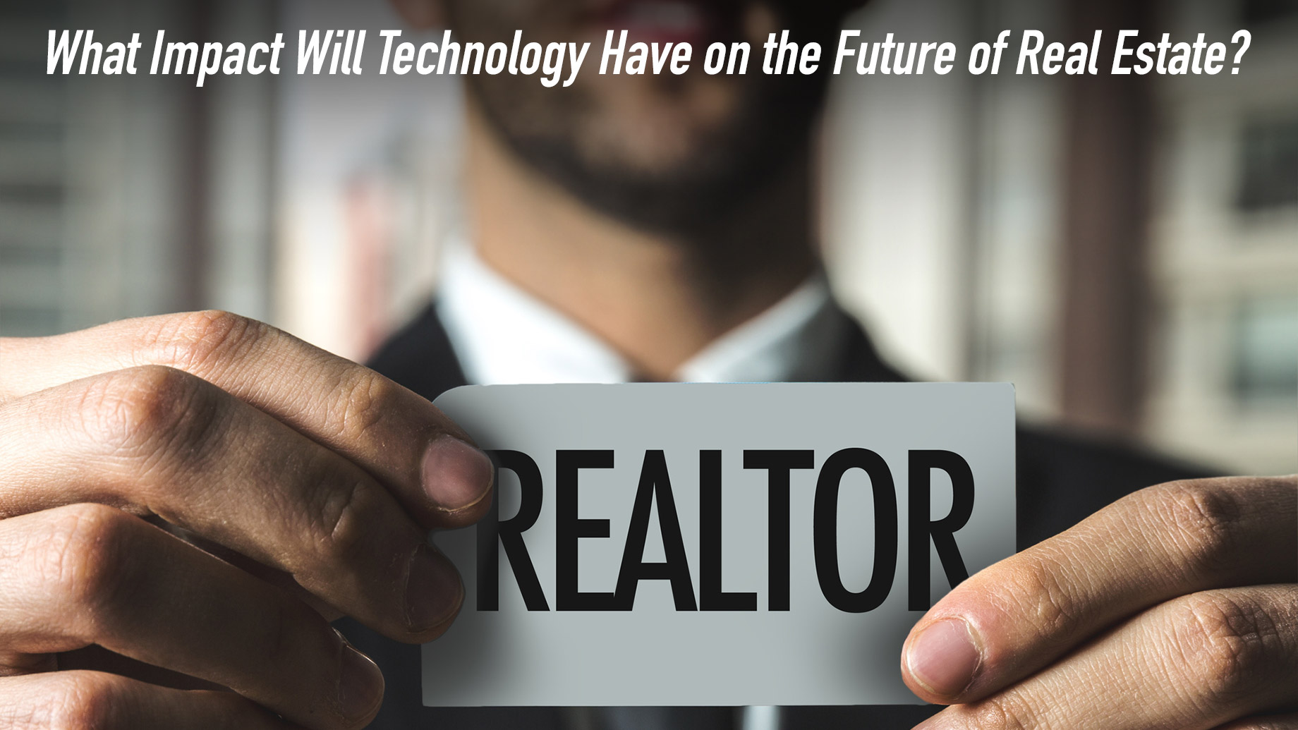 What Impact Will Technology Have on the Future of Real Estate?