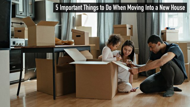 5 Important Things to Do When Moving Into a New House