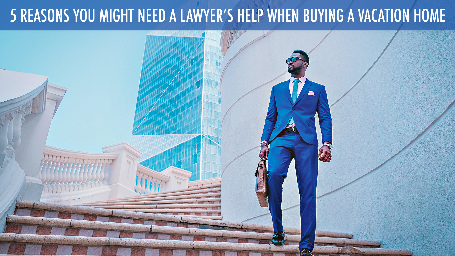 5 Reasons You Might Need a Lawyer's Help When Buying a Vacation Home