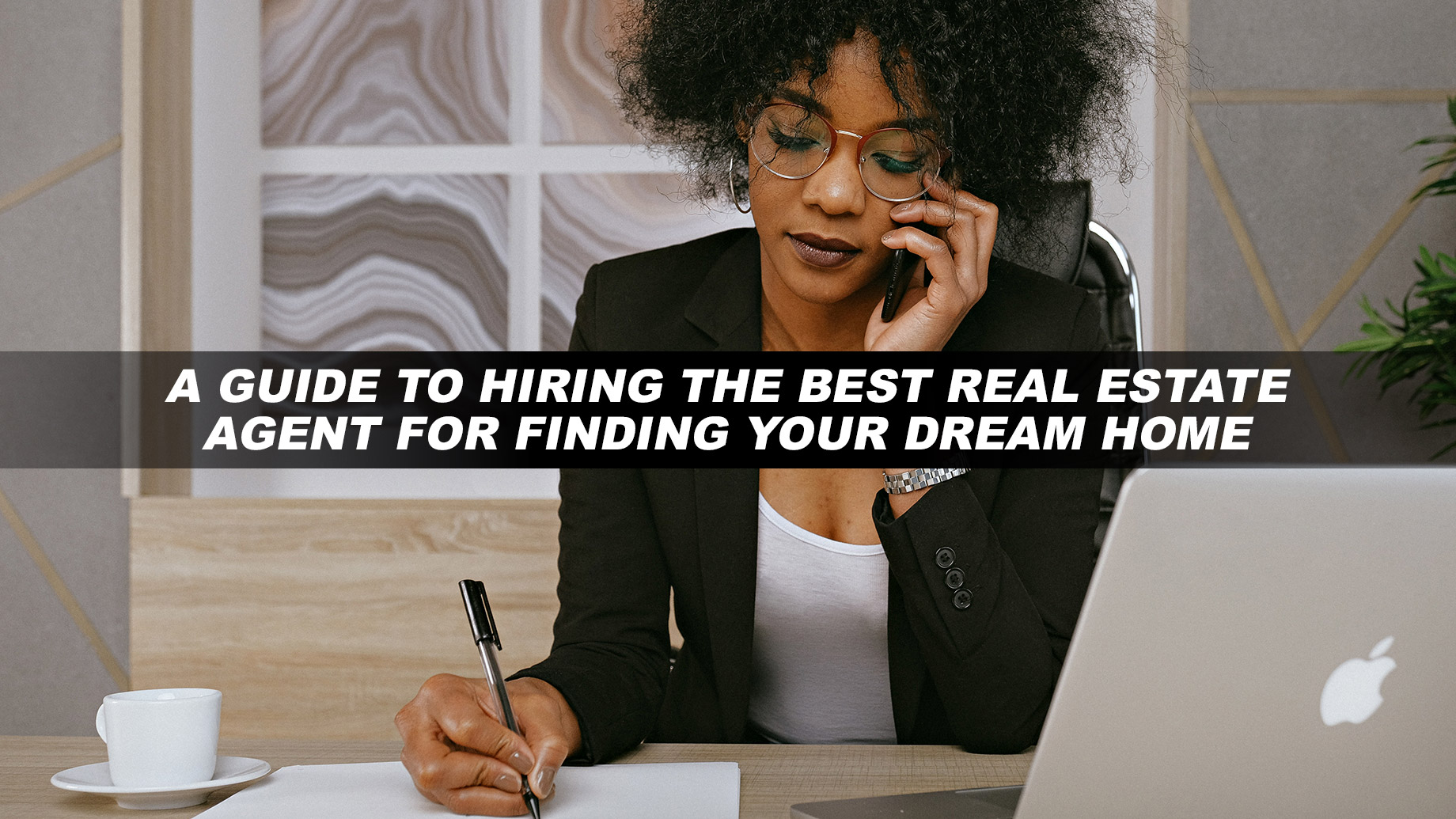 A Guide to Hiring the Best Real Estate Agent for Finding Your Dream Home