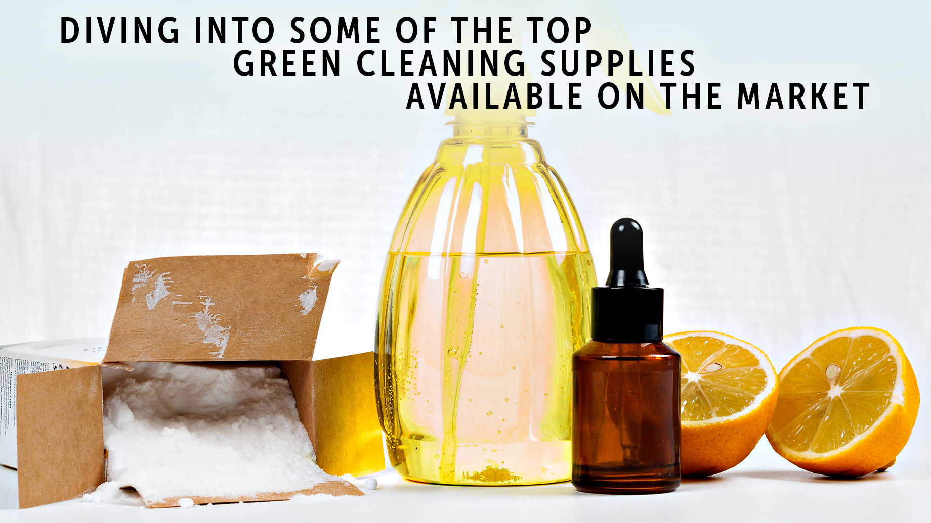 Diving Into Some Of The Top Green Cleaning Supplies Available On The Market