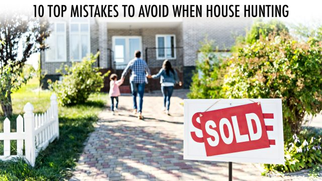 Finding a Home - 10 Top Mistakes to Avoid When House Hunting
