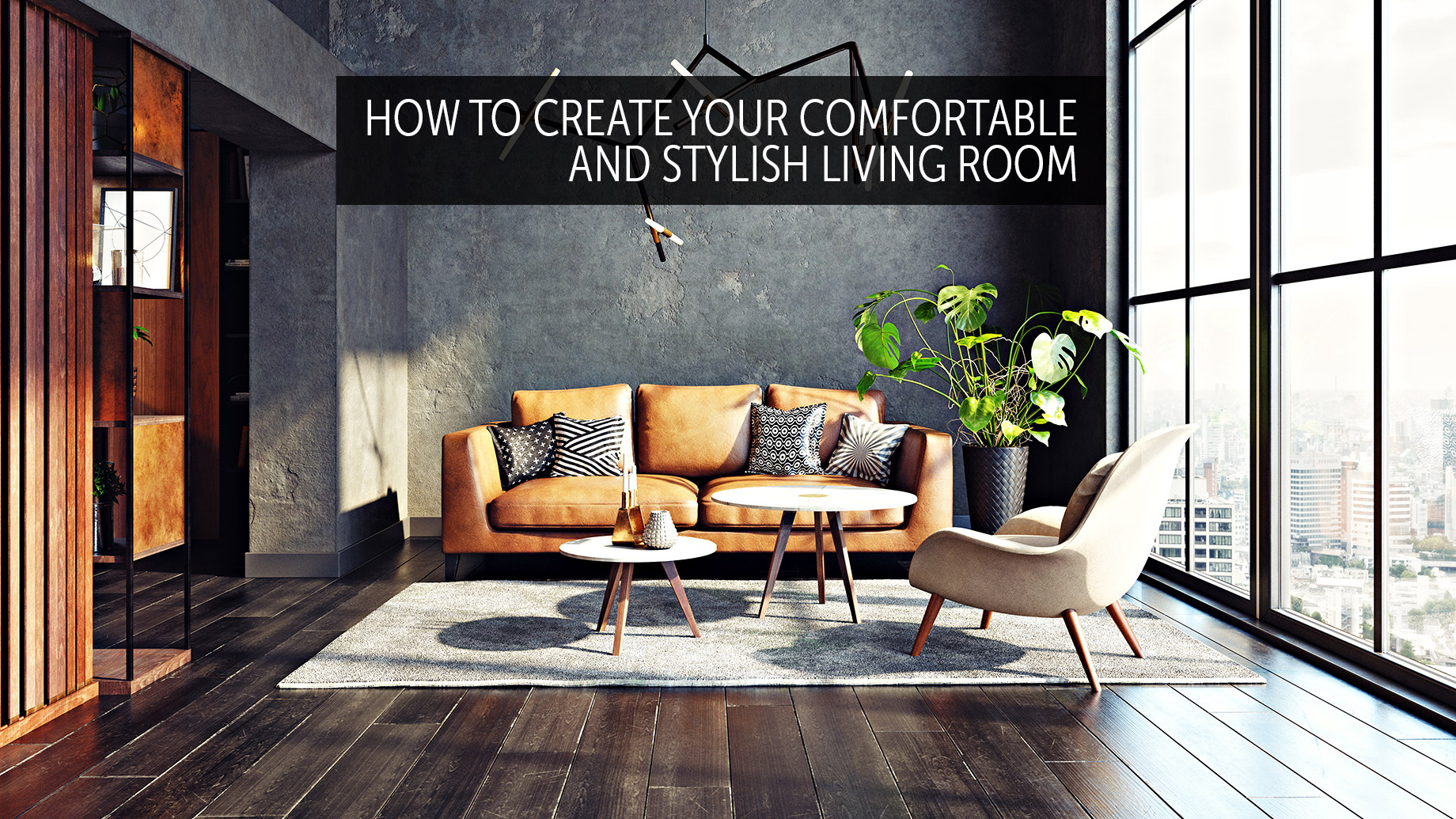How To Create Your Comfortable And Stylish Living Room