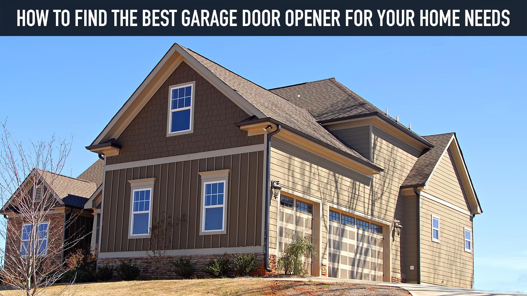How To Find The Best Garage Door Opener For Your Home Needs
