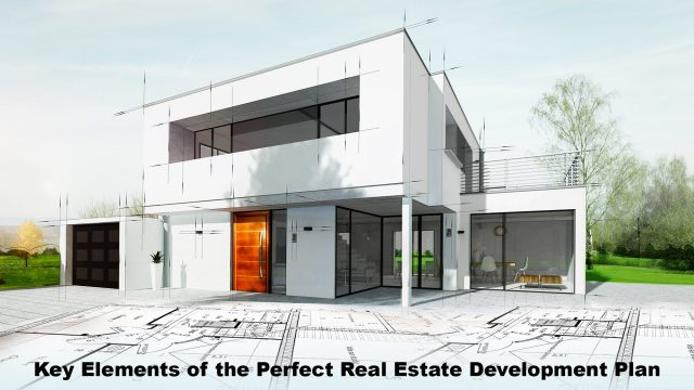 Key Elements of the Perfect Real Estate Development Plan