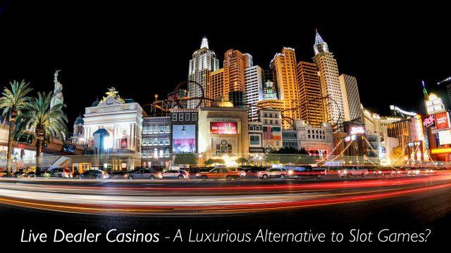 Live Dealer Casinos - A Luxurious Alternative to Slot Games?