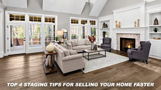 Top 4 Staging Tips For Selling Your Home Faster