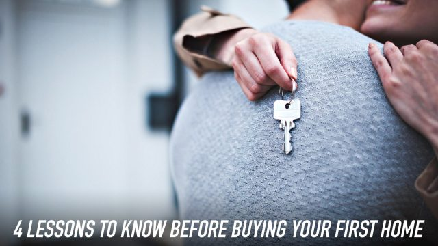 4 Lessons to Know Before Buying Your First Home