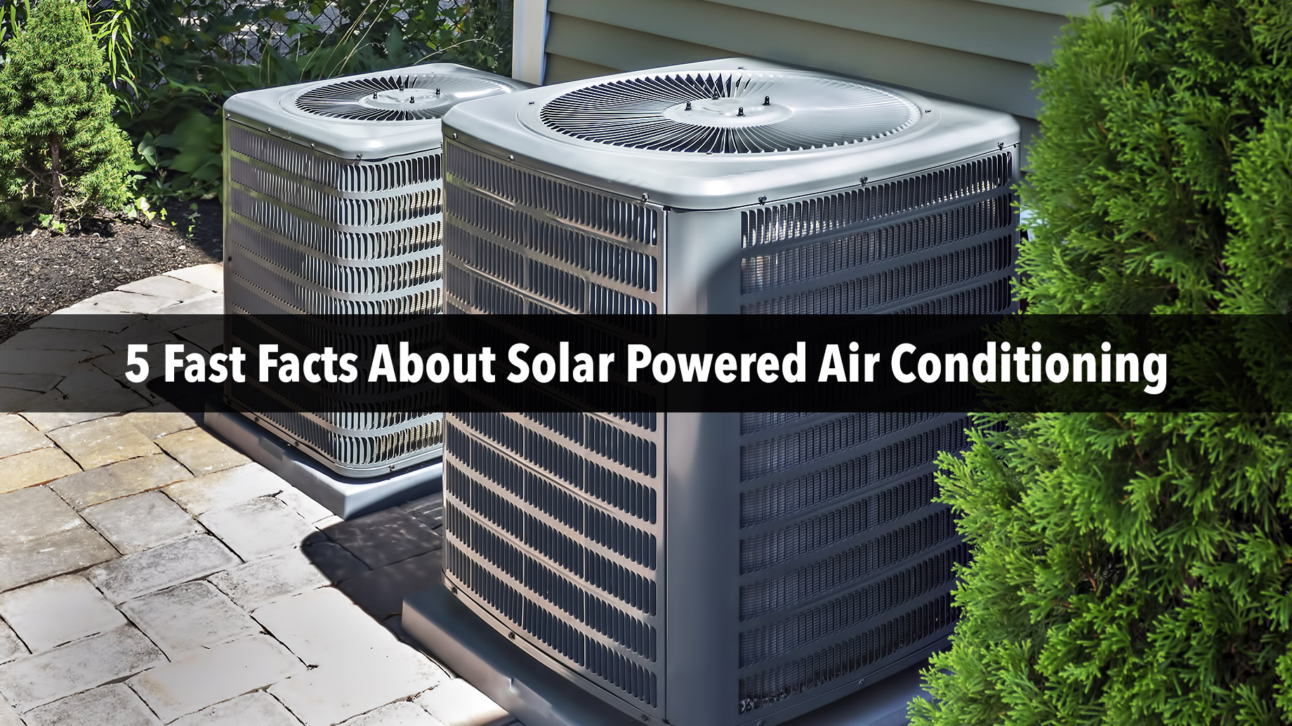 5 Fast Facts About Solar Powered Air Conditioning
