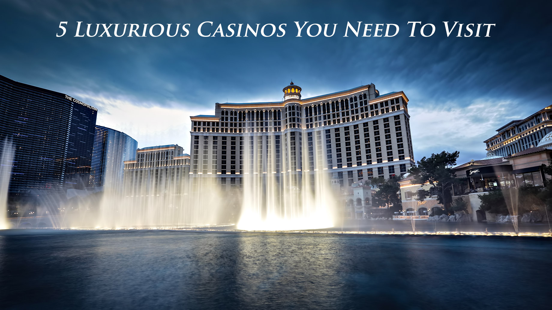 5 Luxurious Casinos You Need To Visit