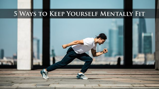 5 Ways to Keep Yourself Mentally Fit