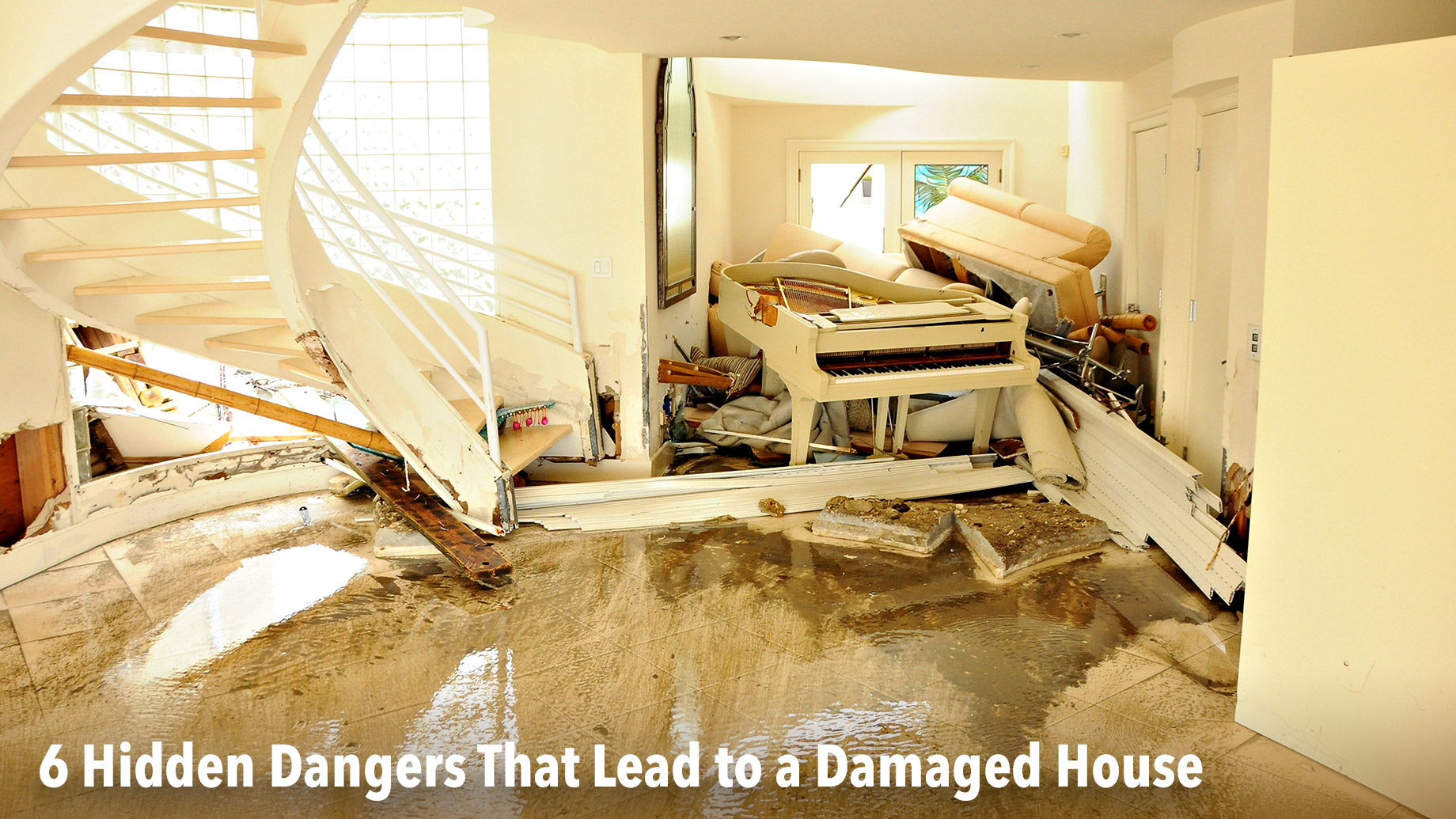 Hazardous Homes - 6 Hidden Dangers That Lead to a Damaged House