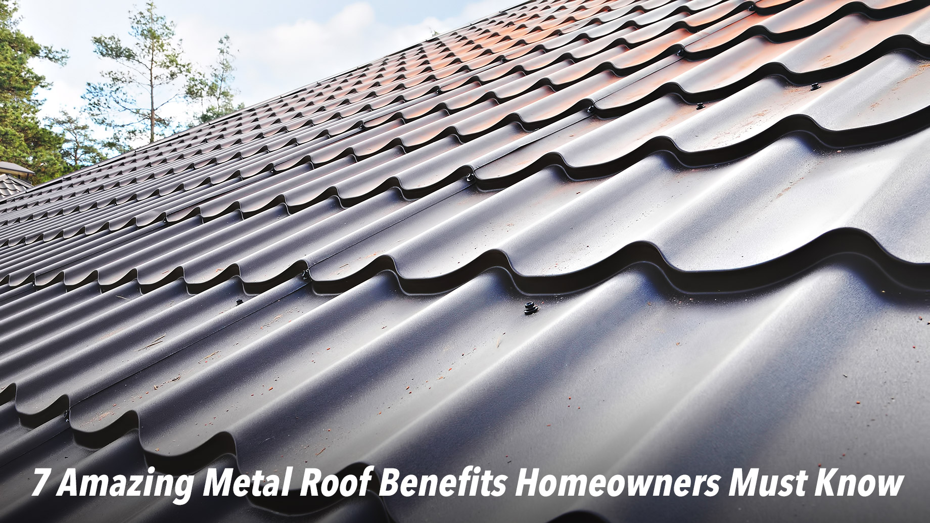 7 Amazing Metal Roof Benefits Homeowners Must Know