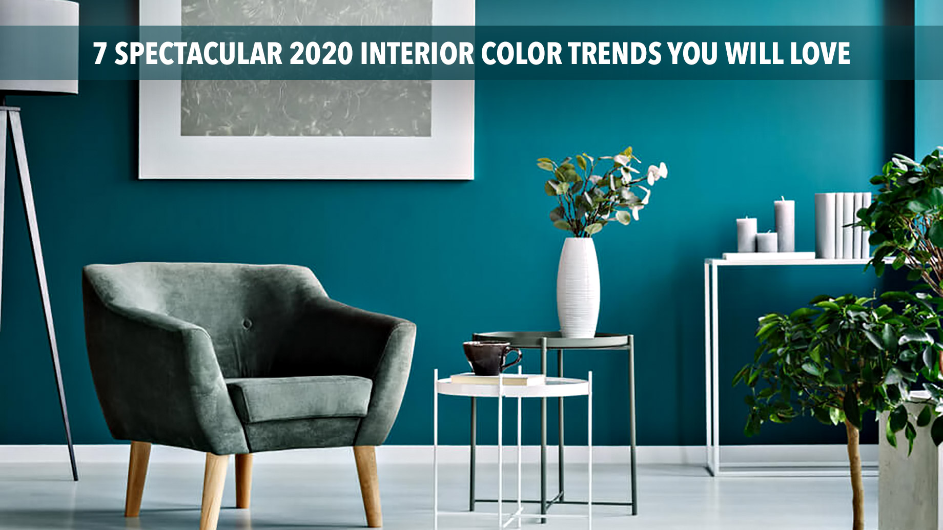 7 Spectacular 2020 Interior Color Trends You Will Love