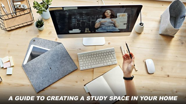 A Guide To Creating A Study Space In Your Home