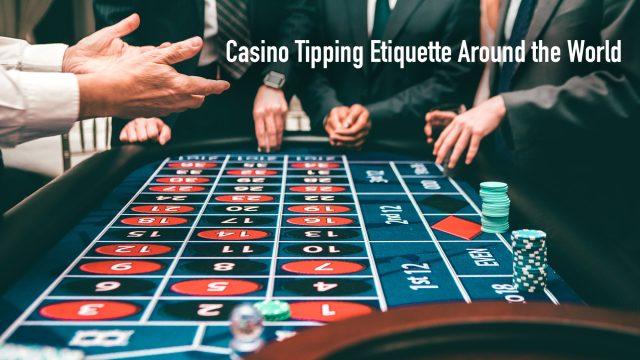 Casino Tipping Etiquette Around the World