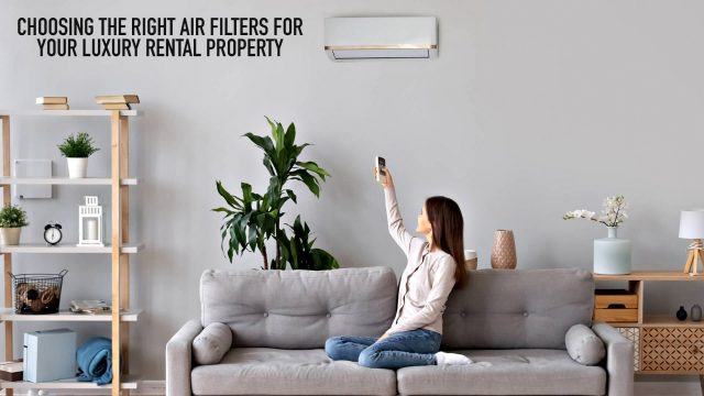 Choosing the Right Air Filters for Your Luxury Rental Property