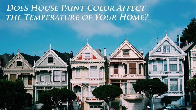 Does House Paint Color Affect the Temperature of Your Home? Here Are the Facts!