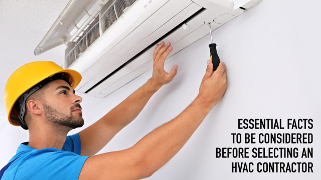 Essential Facts To Be Considered Before Selecting An HVAC Contractor