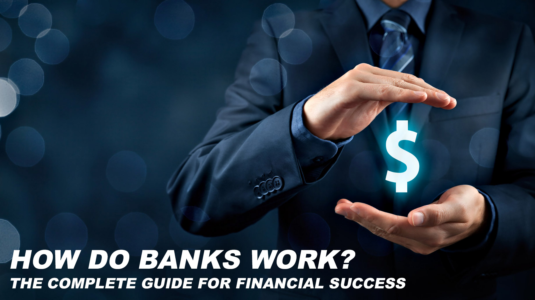 How Do Banks Work - The Complete Guide for Financial Success