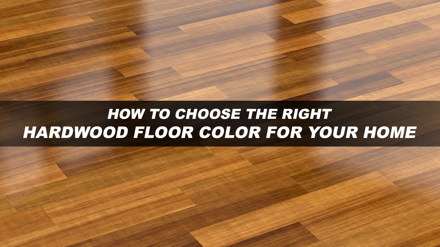 How to Choose the Right Hardwood Floor Color For Your Home