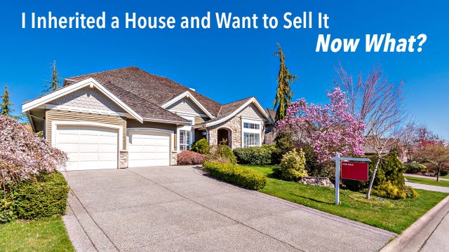I Inherited a House and Want to Sell It - Now What?