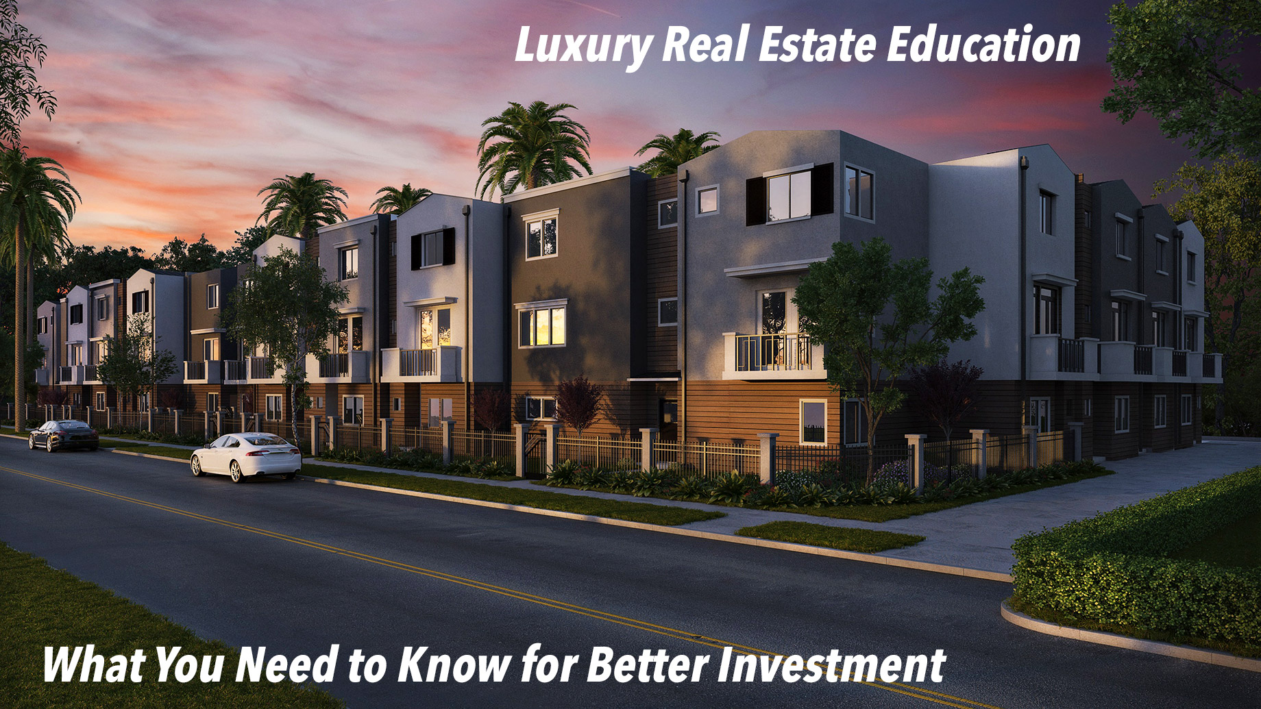 Luxury Real Estate Education - What You Need to Know for Better Investment