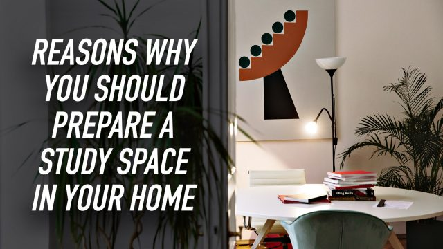 Reasons Why You Should Prepare a Study Space in Your Home
