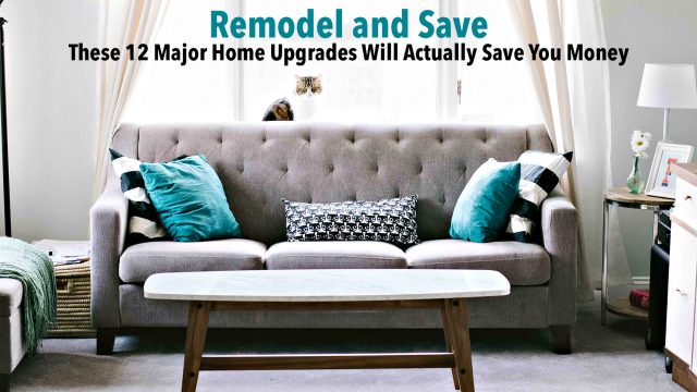 Remodel and Save - These 12 Major Home Upgrades Will Actually Save You Money