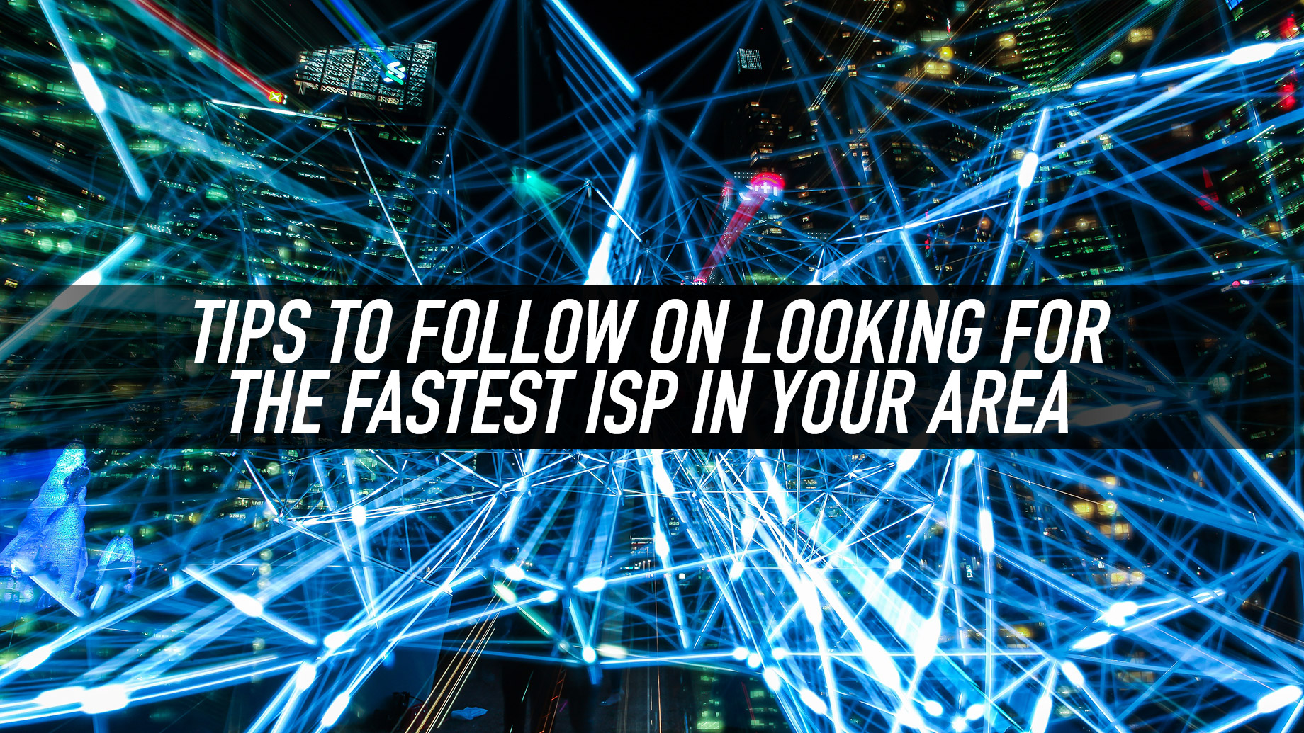 Tips to Follow on Looking for the Fastest ISP in Your Area