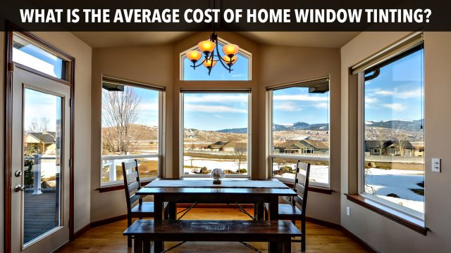 What Is the Average Cost of Home Window Tinting?