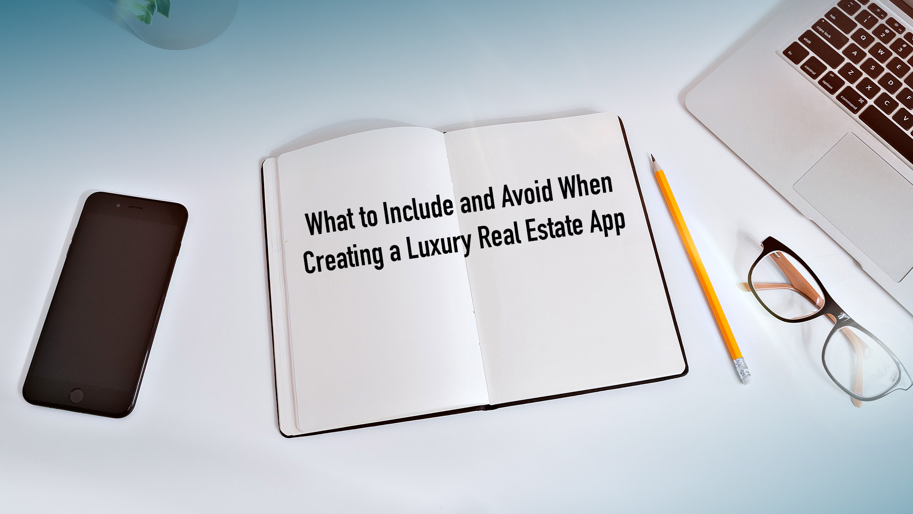 What to Include and Avoid When Creating a Luxury Real Estate App