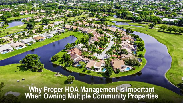 Why Proper HOA Management Is Important When Owning Multiple Community Properties